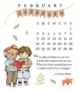 "Image shows a calendar card for February 2020. Two young persons are reading a book and a quote from A Lion's Mane reads: ""It takes wisdom to use our words and explain who we are. When we learn something new, it makes each of us stronger."""