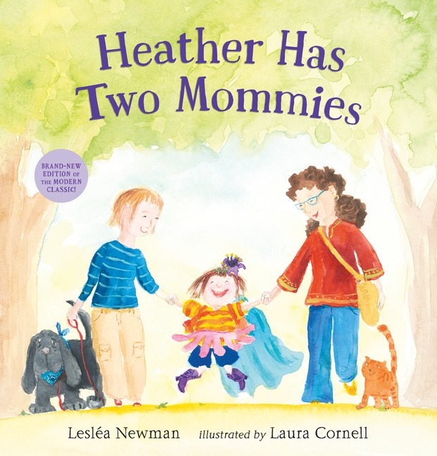 Book cover for Heather Has Two Mommies by Lesléa Newman and illustrated by Laura Cornell. Image shows a young child holding a hand of each of two mommies. There is a dog on the left and an orange cat on the right.