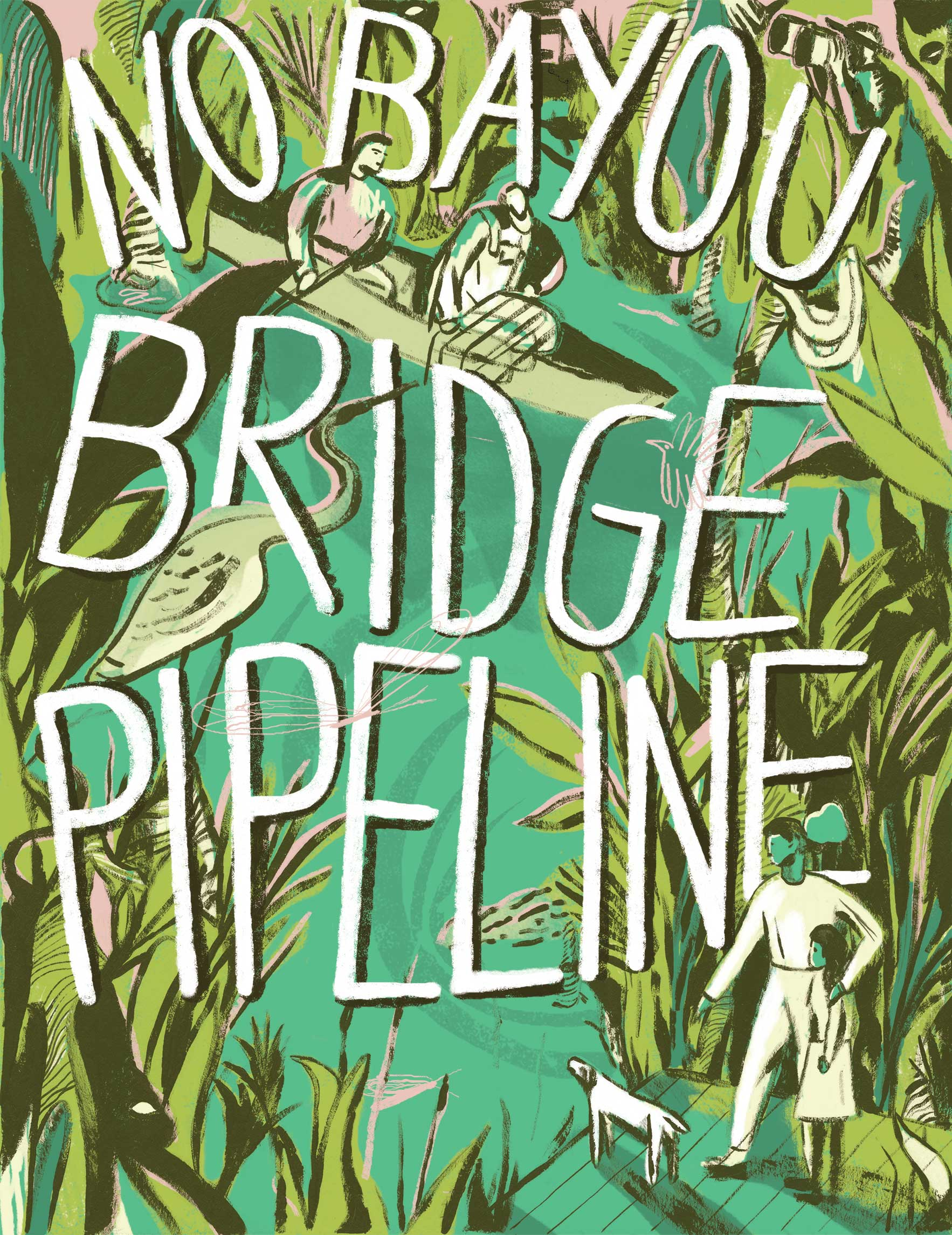 Image uses a green colour palette and reads: No Bayou Bridge Pipeline in uppercase hand lettered white letters. Two people ride in a boat at the top centre and in the bottom right, you see a couple standing on a deck along with a white dog.