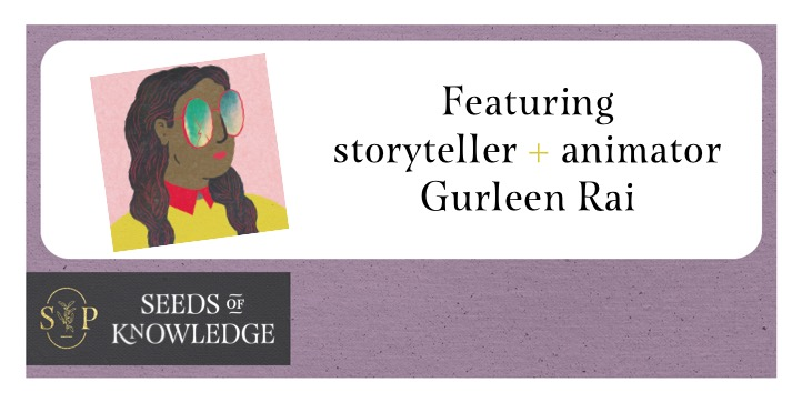 Lilac border with illustration by Gurleen Rai of herself on the left. A south-Asian young woman with two braids, wearing a yellow top with red collars and oversized eyeglasses. Text reads: Featuring storyteller and animator Gurleen Rai