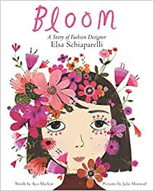 Book cover of Bloom by Kyo Maclear. Title is hand lettered in pink at the top. Underneath, text reads: A story of Fashion Designer Elsa Schiaparelli in black. Image shows a young (white-presenting) woman with short dark hair looking forward with her eyes wide open. She is surrounded with flowers in a pink palette.