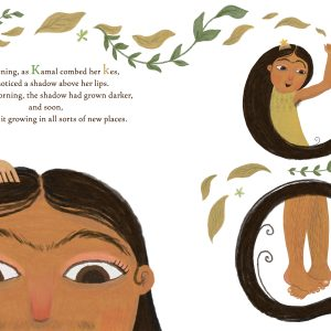 Page spread from Kamal's Kes. On left side you see the face of a south-asian girl with eyes wide and a golden hair comb on the right side of her hair. Leaves swirl above her face. Text reads: One evening, as Kamal combed her keys, she noticed a shadow above her lips. The next morning, the shadow had grown darker, and soon, she found it growing in all sorts of new places. On the spread to the right, the top image shows Kamal wrapped in her long black hair, her left arm raised and looking at her hairy armpit. The image below shows a spot illustration of her hairy legs with her feet curled across each other. A swirl of long black hair continues to the next page.