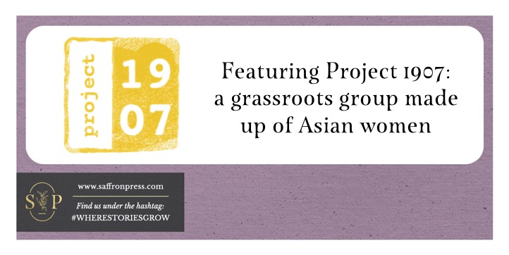 Lilac frame with black tag on the bottom left. Tag includes website details for Saffron Press. In the centre there is an image on the left with the numbers 1907 in a square format in white on a yellow background. On the right, text reads: Featuring Project 1907: a grassroots group made up of Asian women on a white background.