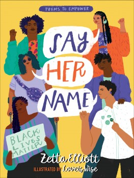 Book Cover for title SAY HER NAME by Zetta Elliott. Yellow background with text in the middle placed in three white speech bubbles. On either side of the text, there are three Black persons. The Black womxn in the bottom left of the cover is holding a sign that reads: Black Lives Matter.